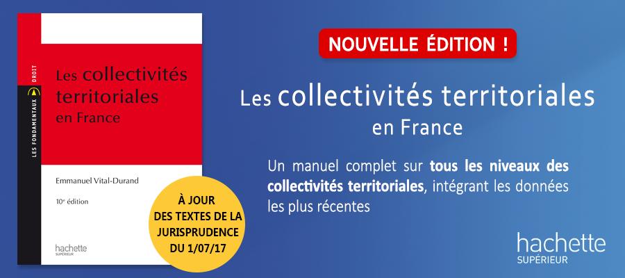 Les collectivités territoriales en France, E. Vital-Durand, Ed. Hachette Supérieur